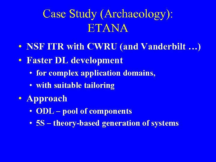 Case Study (Archaeology): ETANA • NSF ITR with CWRU (and Vanderbilt …) • Faster