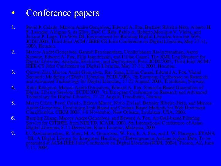 • Conference papers 1. Pável P. Calado, Marcos André Gonçalves, Edward A. Fox,