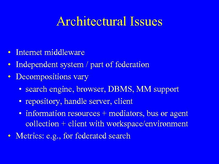 Architectural Issues • Internet middleware • Independent system / part of federation • Decompositions