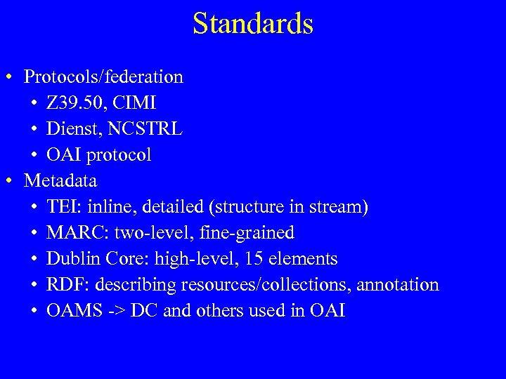 Standards • Protocols/federation • Z 39. 50, CIMI • Dienst, NCSTRL • OAI protocol
