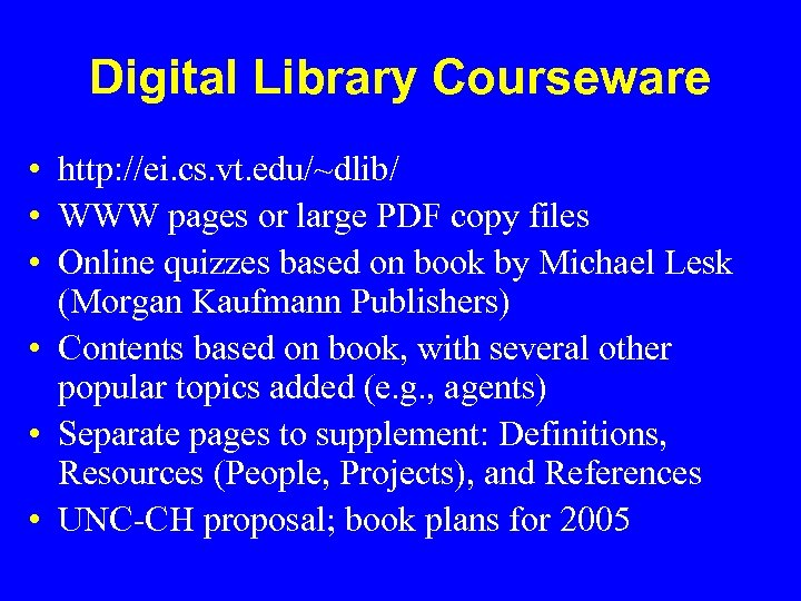 Digital Library Courseware • http: //ei. cs. vt. edu/~dlib/ • WWW pages or large