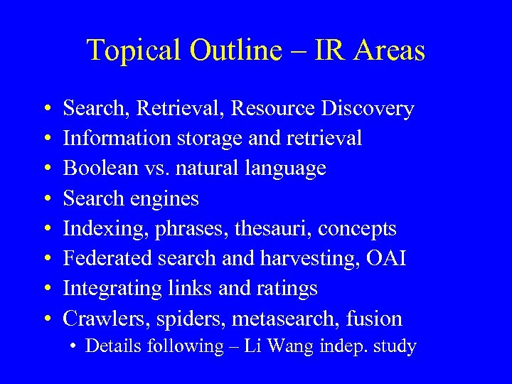 Topical Outline – IR Areas • • Search, Retrieval, Resource Discovery Information storage and