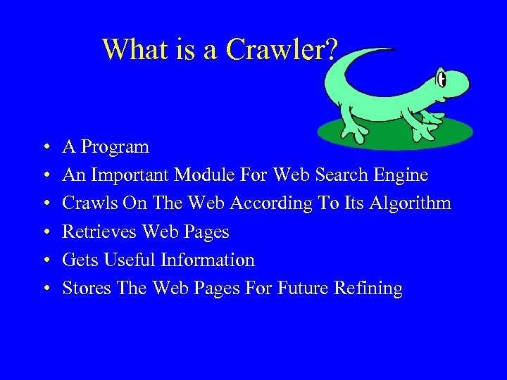 What is a Crawler? • • • A Program An Important Module For Web