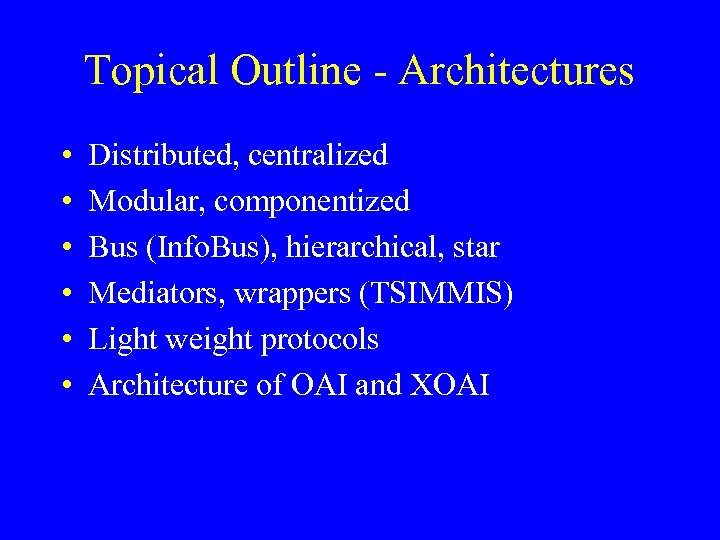 Topical Outline - Architectures • • • Distributed, centralized Modular, componentized Bus (Info. Bus),