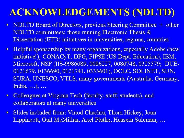 ACKNOWLEDGEMENTS (NDLTD) • NDLTD Board of Directors, previous Steering Committee + other NDLTD committees;