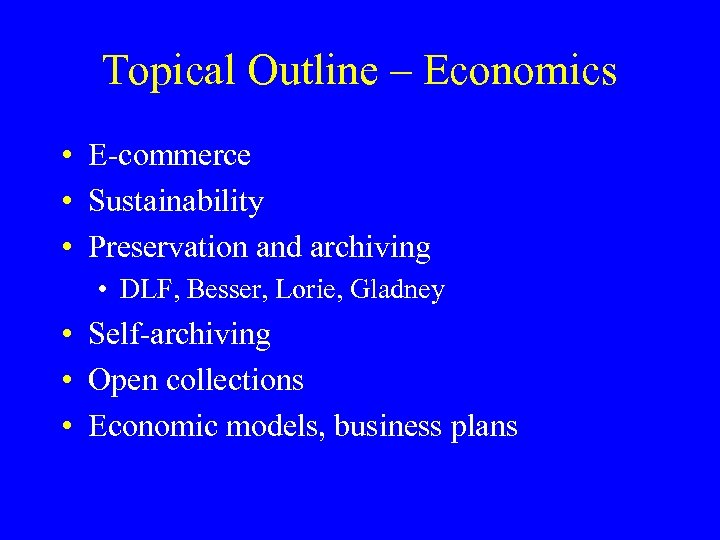 Topical Outline – Economics • E-commerce • Sustainability • Preservation and archiving • DLF,