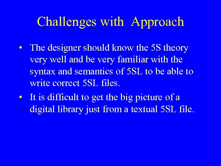 Challenges with Approach • The designer should know the 5 S theory very well
