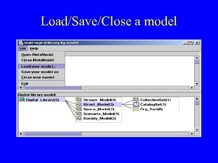 Load/Save/Close a model