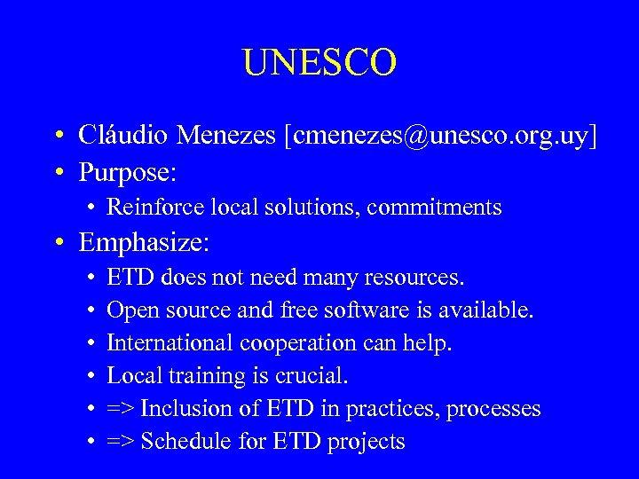 UNESCO • Cláudio Menezes [cmenezes@unesco. org. uy] • Purpose: • Reinforce local solutions, commitments
