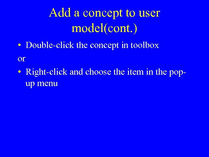 Add a concept to user model(cont. ) • Double-click the concept in toolbox or