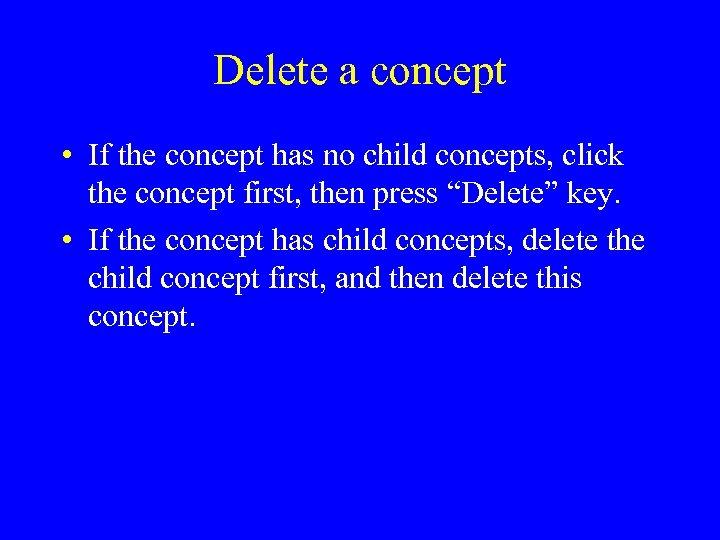 Delete a concept • If the concept has no child concepts, click the concept