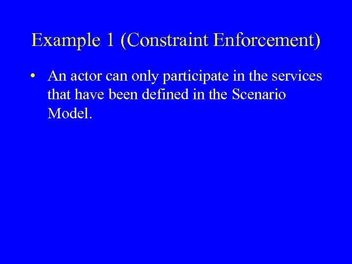 Example 1 (Constraint Enforcement) • An actor can only participate in the services that