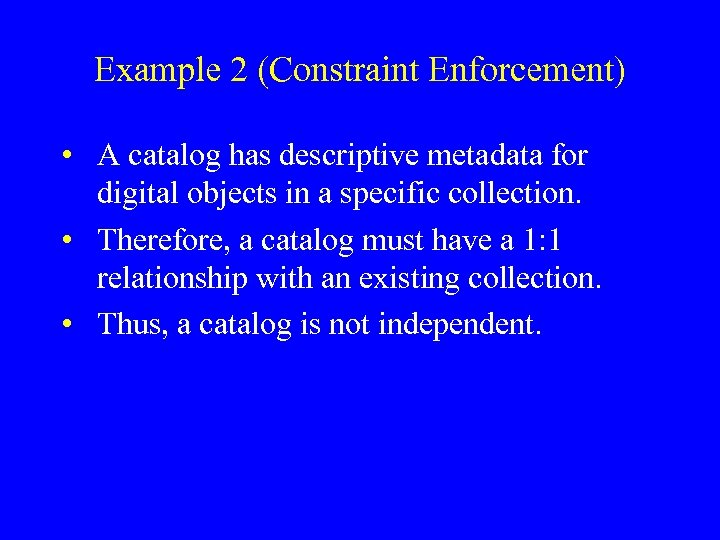 Example 2 (Constraint Enforcement) • A catalog has descriptive metadata for digital objects in