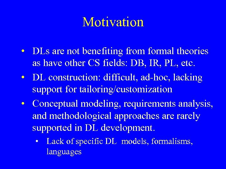Motivation • DLs are not benefiting from formal theories as have other CS fields: