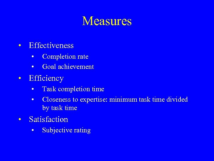 Measures • Effectiveness • • Completion rate Goal achievement • Efficiency • • Task