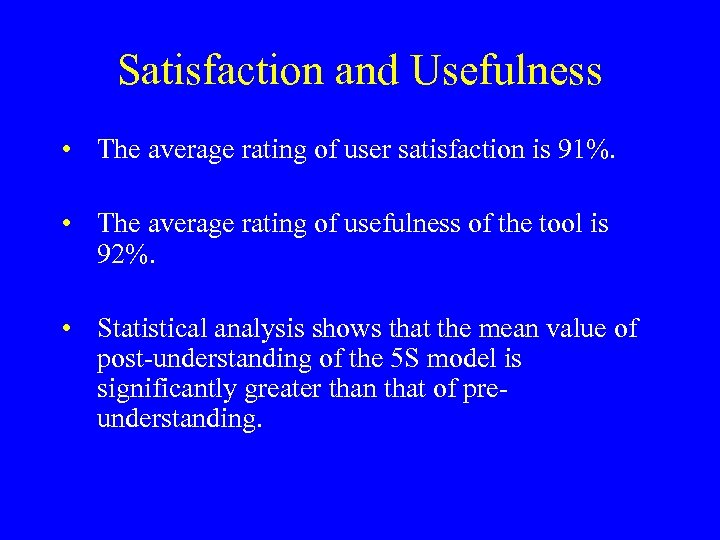 Satisfaction and Usefulness • The average rating of user satisfaction is 91%. • The