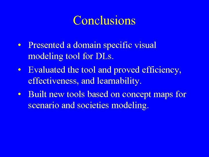 Conclusions • Presented a domain specific visual modeling tool for DLs. • Evaluated the
