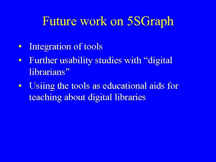 Future work on 5 SGraph • Integration of tools • Further usability studies with