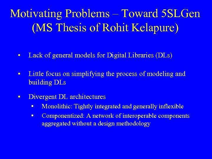 Motivating Problems – Toward 5 SLGen (MS Thesis of Rohit Kelapure) • Lack of