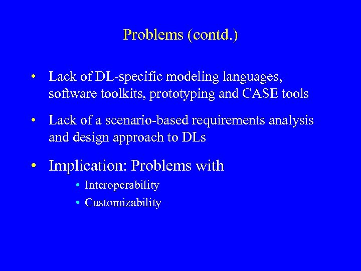 Problems (contd. ) • Lack of DL-specific modeling languages, software toolkits, prototyping and CASE