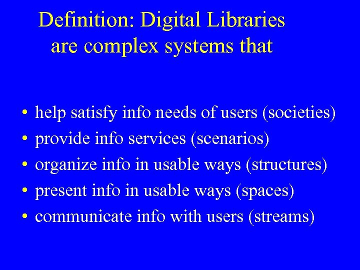 Definition: Digital Libraries are complex systems that • • • help satisfy info needs