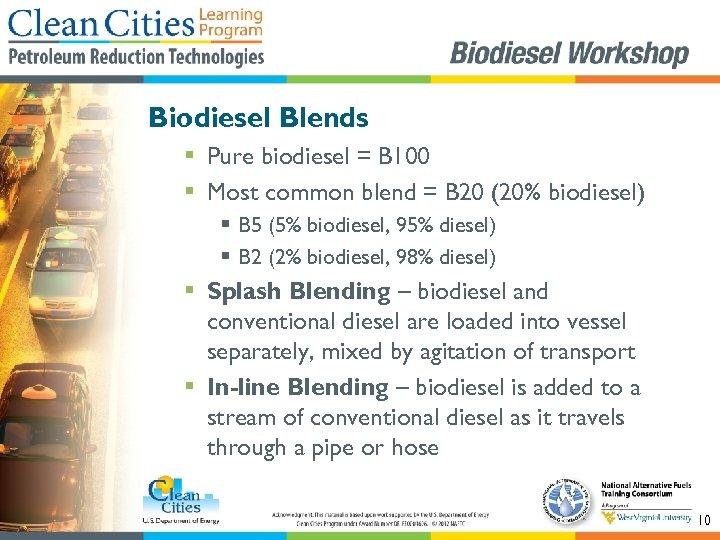 Biodiesel Blends § Pure biodiesel = B 100 § Most common blend = B
