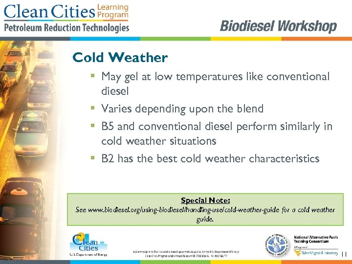 Cold Weather § May gel at low temperatures like conventional diesel § Varies depending