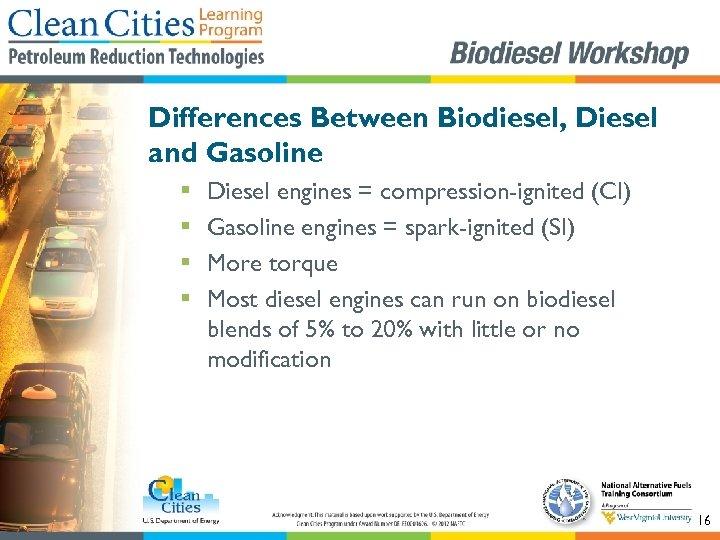 Differences Between Biodiesel, Diesel and Gasoline § § Diesel engines = compression-ignited (CI) Gasoline