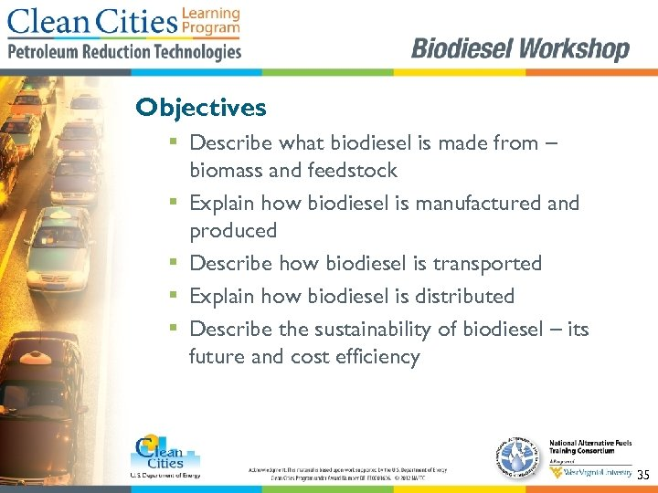 Objectives § Describe what biodiesel is made from – biomass and feedstock § Explain