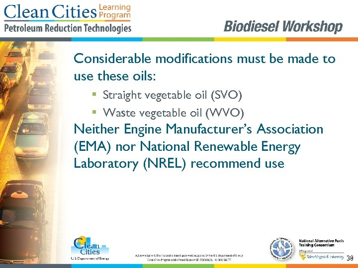 Considerable modifications must be made to use these oils: § Straight vegetable oil (SVO)