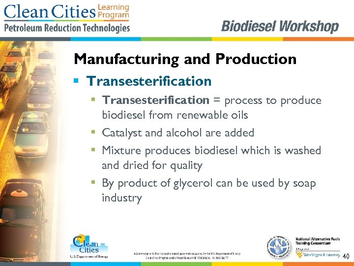 Manufacturing and Production § Transesterification = process to produce biodiesel from renewable oils §