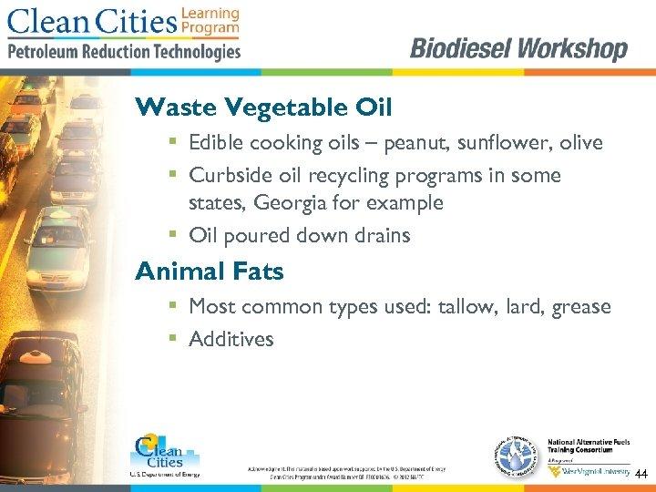 Waste Vegetable Oil § Edible cooking oils – peanut, sunflower, olive § Curbside oil