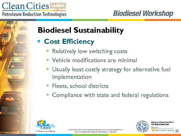 Biodiesel Sustainability § Cost Efficiency § Relatively low switching costs § Vehicle modifications are