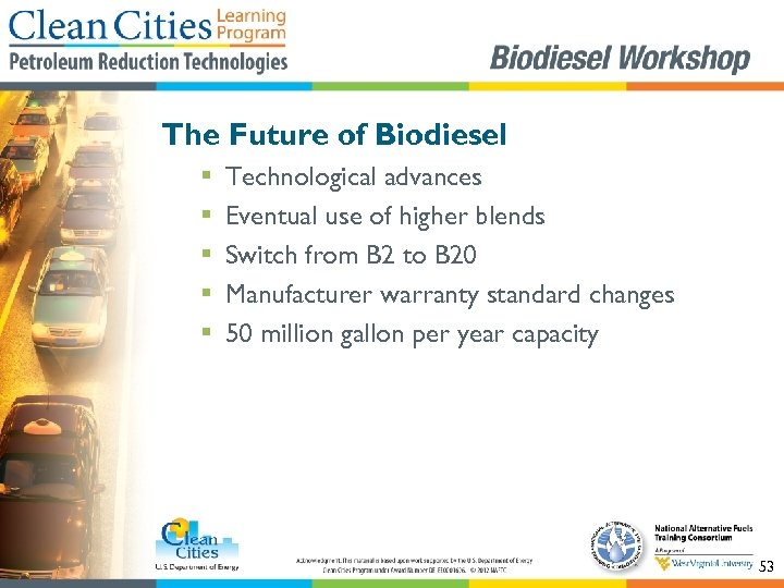 The Future of Biodiesel § § § Technological advances Eventual use of higher blends