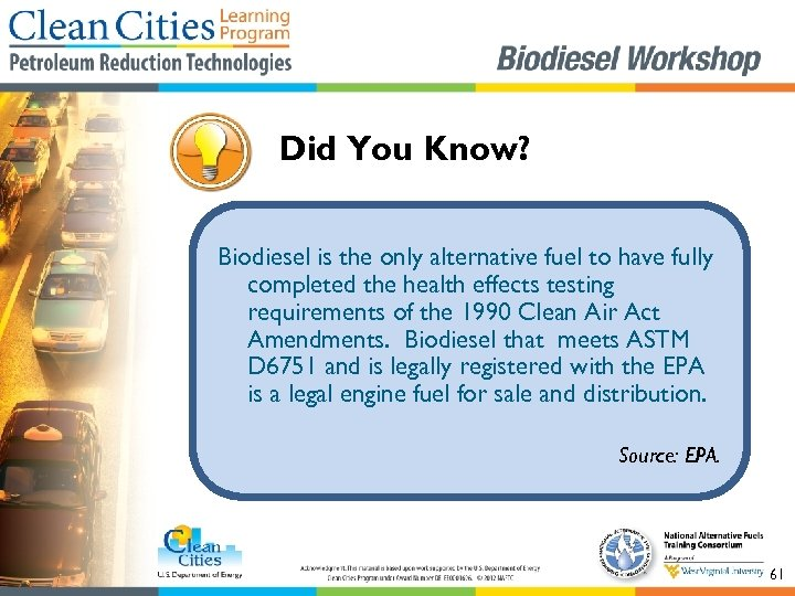 Did You Know? Biodiesel is the only alternative fuel to have fully completed the