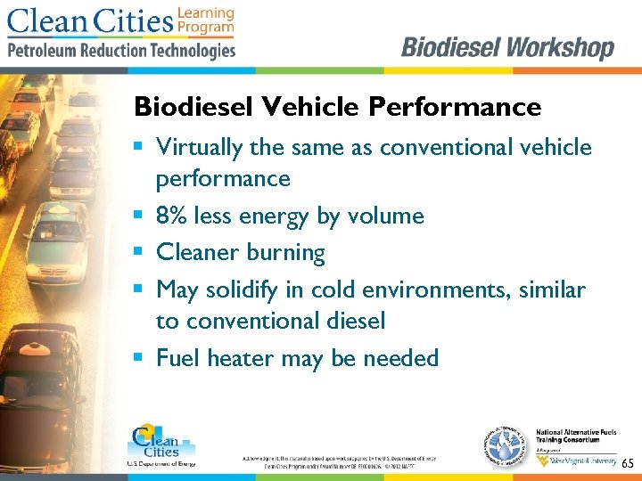 Biodiesel Vehicle Performance § Virtually the same as conventional vehicle performance § 8% less