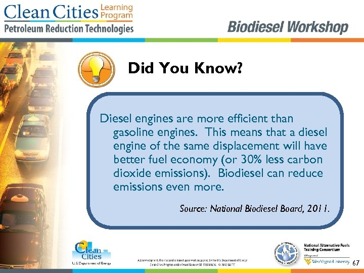 Did You Know? Diesel engines are more efficient than gasoline engines. This means that
