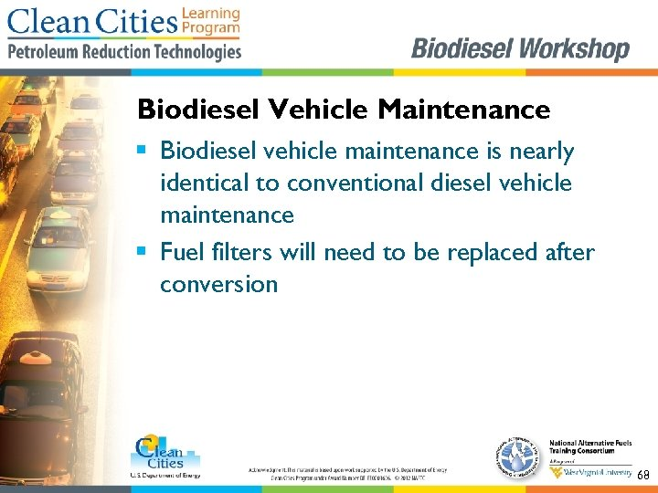 Biodiesel Vehicle Maintenance § Biodiesel vehicle maintenance is nearly identical to conventional diesel vehicle