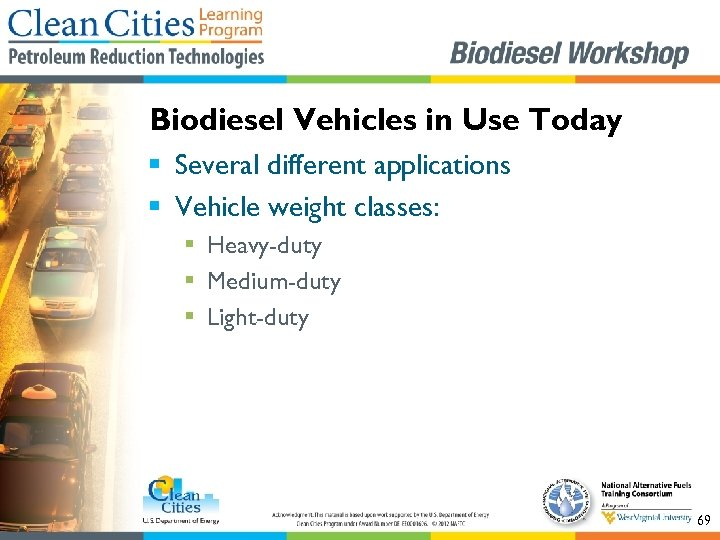 Biodiesel Vehicles in Use Today § Several different applications § Vehicle weight classes: §