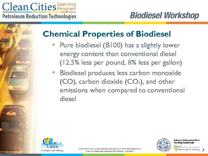 Chemical Properties of Biodiesel § Pure biodiesel (B 100) has a slightly lower energy