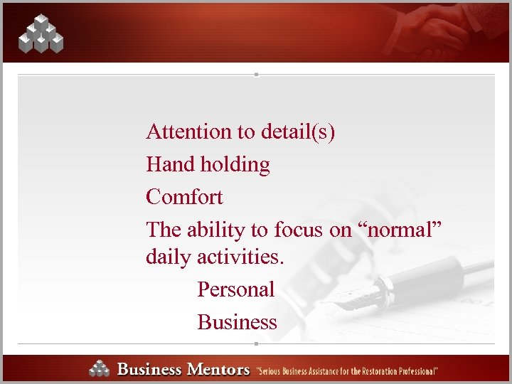 "Attention to detail(s) Hand holding Comfort The ability to focus on ""normal"" daily activities."