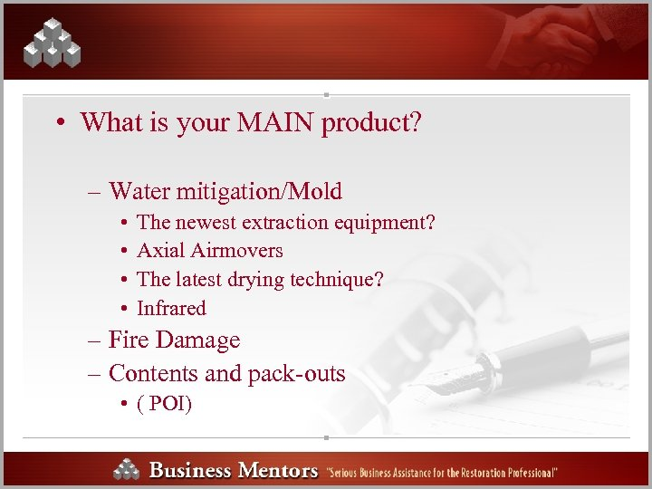 • What is your MAIN product? – Water mitigation/Mold • • The newest