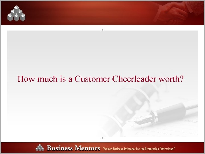 How much is a Customer Cheerleader worth?