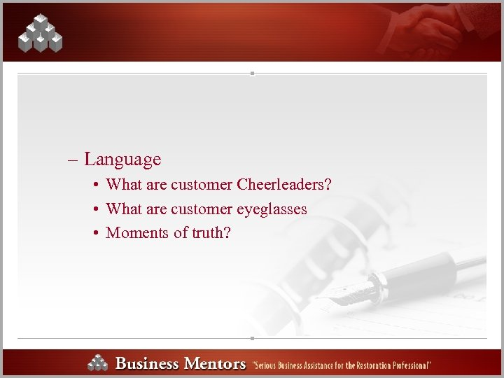 – Language • What are customer Cheerleaders? • What are customer eyeglasses • Moments