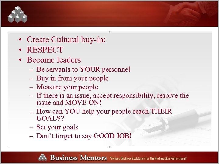 • Create Cultural buy-in: • RESPECT • Become leaders – – Be servants