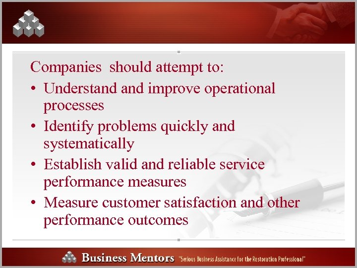 Companies should attempt to: • Understand improve operational processes • Identify problems quickly and