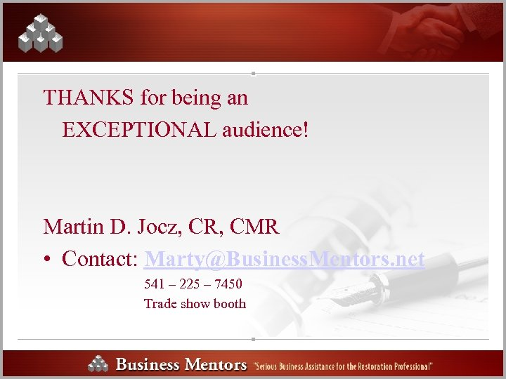 THANKS for being an EXCEPTIONAL audience! Martin D. Jocz, CR, CMR • Contact: Marty@Business.