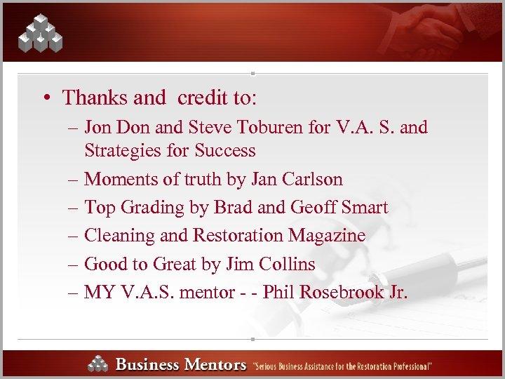 • Thanks and credit to: – Jon Don and Steve Toburen for V.