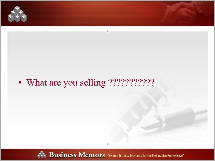 • What are you selling ? ? ?