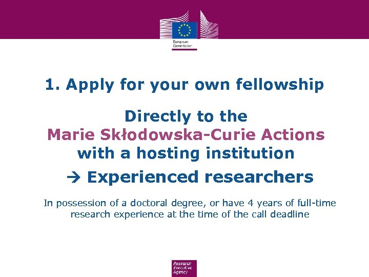 1. Apply for your own fellowship Directly to the Marie Skłodowska-Curie Actions with a